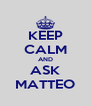 KEEP CALM AND ASK MATTEO - Personalised Poster A4 size