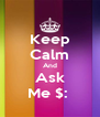 Keep Calm And Ask Me $:  - Personalised Poster A4 size