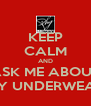 KEEP CALM AND ASK ME ABOUT MY UNDERWEAR - Personalised Poster A4 size