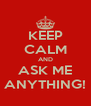 KEEP CALM AND ASK ME ANYTHING! - Personalised Poster A4 size