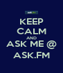 KEEP CALM AND ASK ME @ ASK.FM - Personalised Poster A4 size