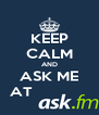 KEEP CALM AND ASK ME AT              - Personalised Poster A4 size