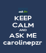 KEEP CALM AND ASK ME carolinepzr - Personalised Poster A4 size