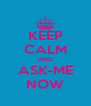 KEEP CALM AND ASK-ME NOW - Personalised Poster A4 size