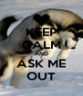 KEEP CALM AND ASK ME OUT - Personalised Poster A4 size