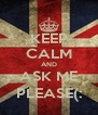 KEEP CALM AND ASK ME PLEASE(: - Personalised Poster A4 size