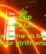 KEEP CALM AND ask me to be your girlfriend - Personalised Poster A4 size