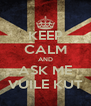 KEEP CALM AND ASK ME VUILE KUT - Personalised Poster A4 size