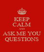 KEEP CALM AND ASK ME YOU QUESTIONS - Personalised Poster A4 size