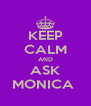 KEEP CALM AND ASK MONICA  - Personalised Poster A4 size