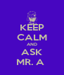 KEEP CALM AND ASK MR. A  - Personalised Poster A4 size