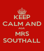 KEEP CALM AND ASK MRS SOUTHALL - Personalised Poster A4 size