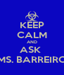 KEEP CALM AND ASK  MS. BARREIRO - Personalised Poster A4 size