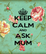 KEEP CALM AND ASK MUM - Personalised Poster A4 size