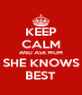 KEEP CALM AND ASK MUM SHE KNOWS BEST - Personalised Poster A4 size