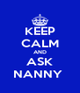 KEEP CALM AND ASK NANNY  - Personalised Poster A4 size
