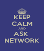 KEEP CALM AND ASK  NETWORK - Personalised Poster A4 size