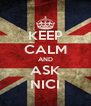 KEEP CALM AND ASK NICI - Personalised Poster A4 size