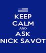 KEEP CALM AND ASK NICK SAVOT - Personalised Poster A4 size