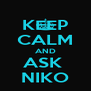 KEEP CALM AND ASK  NIKO - Personalised Poster A4 size