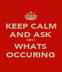 KEEP CALM AND ASK OH! WHATS OCCURING - Personalised Poster A4 size