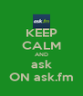 KEEP CALM AND ask ON ask.fm - Personalised Poster A4 size