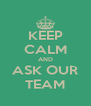 KEEP CALM AND ASK OUR TEAM - Personalised Poster A4 size