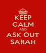 KEEP CALM AND ASK OUT SARAH - Personalised Poster A4 size