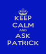 KEEP CALM AND ASK PATRICK - Personalised Poster A4 size