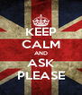 KEEP CALM AND ASK PLEASE - Personalised Poster A4 size