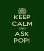 KEEP CALM AND ASK POP! - Personalised Poster A4 size