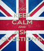 KEEP CALM AND ASK  QUESTIONS! - Personalised Poster A4 size