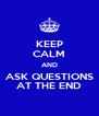 KEEP CALM AND ASK QUESTIONS AT THE END - Personalised Poster A4 size