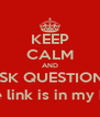 KEEP CALM AND ASK QUESTIONS (the link is in my bio) - Personalised Poster A4 size