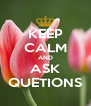 KEEP CALM AND ASK QUETIONS - Personalised Poster A4 size
