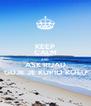 KEEP CALM AND ASK RIJAD GDJE JE KUPIO KOLU - Personalised Poster A4 size