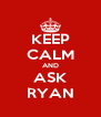 KEEP CALM AND ASK RYAN - Personalised Poster A4 size