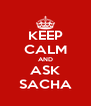 KEEP CALM AND ASK SACHA - Personalised Poster A4 size