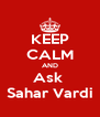 KEEP CALM AND Ask  Sahar Vardi - Personalised Poster A4 size