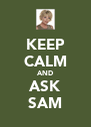 KEEP CALM AND ASK SAM - Personalised Poster A4 size