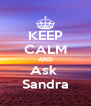 KEEP CALM AND Ask  Sandra - Personalised Poster A4 size