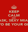 KEEP CALM AND ASK, SEXY MIA  TO BE YOUR GF - Personalised Poster A4 size