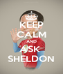 KEEP CALM AND ASK  SHELDON - Personalised Poster A4 size