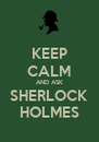 KEEP CALM AND ASK SHERLOCK HOLMES - Personalised Poster A4 size