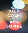 KEEP CALM AND ASK SOPHIE - Personalised Poster A4 size