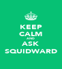 KEEP CALM AND ASK SQUIDWARD - Personalised Poster A4 size