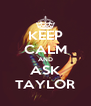 KEEP CALM AND ASK TAYLOR - Personalised Poster A4 size
