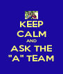 """KEEP CALM AND ASK THE """"A"""" TEAM - Personalised Poster A4 size"""