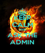KEEP CALM AND ASK THE ADMIN - Personalised Poster A4 size