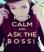KEEP CALM AND ASK THE B O S S !  - Personalised Poster A4 size